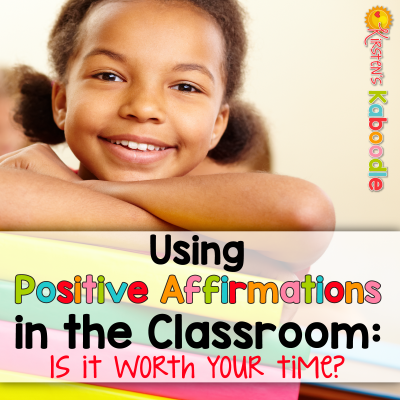 Using Positive Affirmations in the Classroom: Is it Worth Your Time?