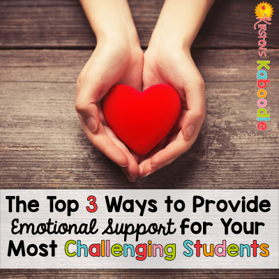 The Top 3 Ways to Provide Emotional Support for Your Most Challenging Students