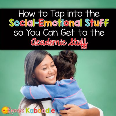 How to Tap Into the Social-Emotional Stuff so You Can Get to the Academic Stuff